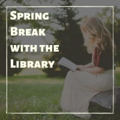 Spring Break with the Library