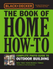 Cover image for Black & Decker The Book of Home How-To Complete Photo Guide to Outdoor Building
