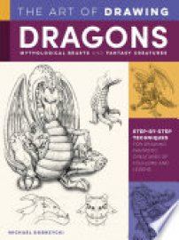 Cover image for The Art of Drawing Dragons, Mythological Beasts, and Fantasy Creatures